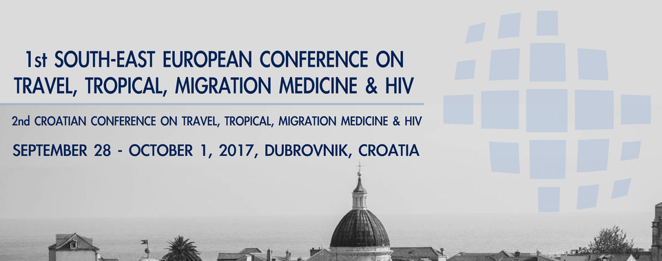 1st South-East European Conference on Travel, Tropical, Migration Medicine and HIV and the 2nd Croatian Conference on Travel, Tropical, Migration Medicine and HIV